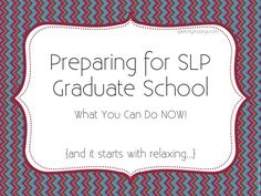 Speechy Musings: A series of posts for future SLP graduate students, starting with general advice for preparing!