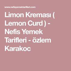 Limon Kreması ( Lemon Curd ) - Nefis Yemek Tarifleri - özlem Karakoc