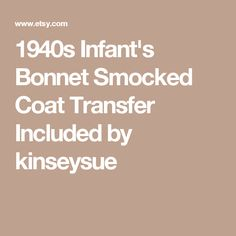 1940s Infant's Bonnet Smocked Coat Transfer Included by kinseysue