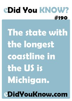 Michigan has the longest coastline of any U.S. state.