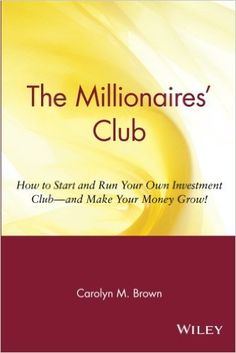 The Millionaires' Club: How to Start and Run Your Own Investment Club and Make Your Money Grow: Carolyn M. Brown: 9780471369387: Amazon.com: Books
