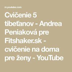 Cvičenie 5 tibeťanov - Andrea Peniaková pre Fitshaker.sk - cvičenie na doma pre ženy - YouTube Pilates, Math Equations, Youtube, Pop Pilates, Youtubers, Youtube Movies