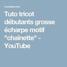 """Tuto tricot débutants grosse écharpe motif """"chaînette"""" - YouTube"""