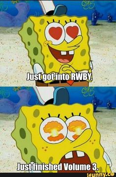 "rwby- was into rwby way before volume 3 came out but when I finished v3 I died inside )"":"