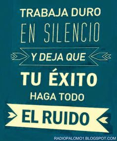 Trabaja duro en Silencio.... ~ Radio Palomo