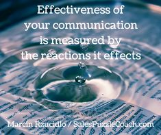 Effectiveness of your communication is measured by the reactions it effects. [Marcin Rzucidlo / Sales Puzzle Coach] http://salespuzzlecoach.com/