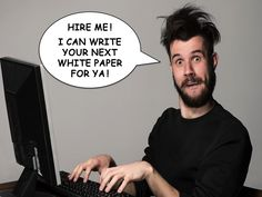 How to hire a white paper writer - That White Paper Guy How Do You Find, How To Get, Start Writing, White Paper, Project Management, Get Started, I Can, This Or That Questions