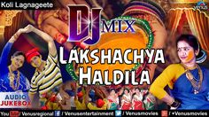 Lakshachya Haldila (DJ MIX) - Marathi Koli Lagnageete   Audio Jukebox