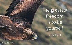 The greatest freedom is to be yourself. Isha Judd. Quotes