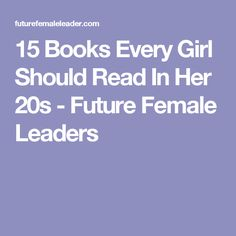 15 Books Every Girl Should Read In Her 20s - Future Female Leaders