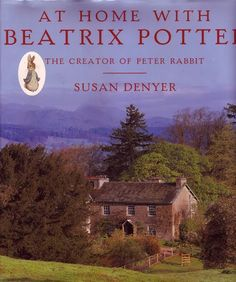 """At Home with Beatrix Potter""  She is one of my favorites!!!  Check out the movie ""Miss Potter"" about her starring Renee Z.  She was ahead of her time."