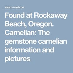 Found at Rockaway Beach, Oregon.  Carnelian: The gemstone carnelian information and pictures