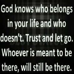 God knows who belongs in your life. Trust & let go. Whoever is meant to be there, will be there. Quotes App, Bible Quotes, Words Quotes, Wise Words, Me Quotes, Bible Verses, Scriptures, Qoutes, Random Quotes