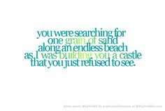 you were searching for one grain of sand along an endless beach as I was building you a castle that you just refused to see.  - Witty Profiles Quote 6246485 http://wittyprofiles.com/q/6246485