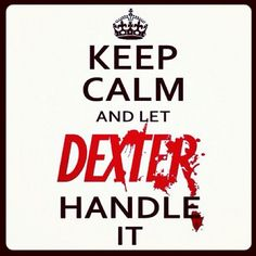 83 best dexter images on pinterest dexter morgan michael c hall keep calm and let dexter handle it i think i like this even better than the usual keep calm and carry on fandeluxe Choice Image