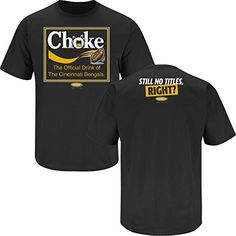 Pittsburgh Steelers Fans. Choke. The Official Drink of The Cincinnati Bengals. Black T-Shirt (Sm-5X)