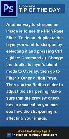 Another way to sharpen an image is to use the High Pass Filter. To do so, duplicate the layer you want to sharpen by selecting it and pressing Ctrl J (Mac: Command J). Change the duplicate layer's blend mode to Overlay, then go to Filter > Other > High Pass. Then use the radius slider to adjust the sharpening. Make sure that the preview check box is checked so you can see how the sharpening is affecting your image.