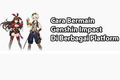 Panduan Cara Bermain Genshin Impact Di Berbagai Platform Game Mainan Grafis