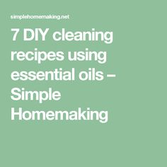 7 DIY cleaning recipes using essential oils – Simple Homemaking
