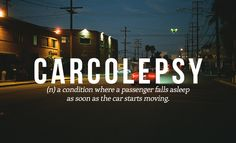 27 Brilliant Words You Didn't Know You Needed | carcolepsy : (n) a condition where a passenger falls asleep as soon as the car starts moving.