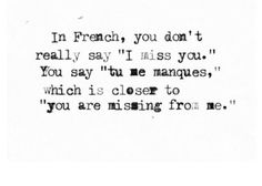 """In French, you don't really say 'I miss you.' You say 'tu me manques,' which is closer to 'you are missing from me.'"""