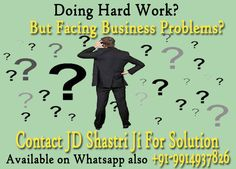 Business problem solution ask from the specialist Pandit JD Shastri and let your business grow fastly. Just call and get solutions at +91-9914937826