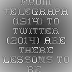 From Telegraph (1914) to Twitter (2014) - Are There Lessons to Be Learned?