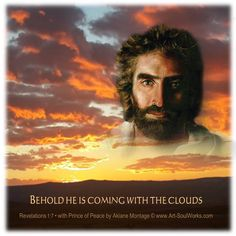 Behold, He is coming with the clouds
