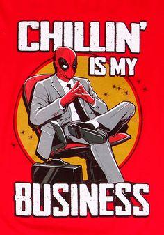 #Deadpool #Fan #Art. (Deadpool chillin is my business-t-shirt2) By: Fun.com. (THE * 3 * STÅR * ÅWARD OF: AW YEAH, IT'S MAJOR ÅWESOMENESS!!!™) [THANK U 4 PINNING!!!<·><]<©>ÅÅÅ+(OB4E)