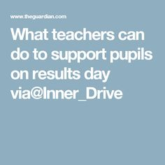 What teachers can do to support pupils on results day via A Level Results, Results Day, Student Teacher, Choices, Tips, Advice, Hacks, Counseling