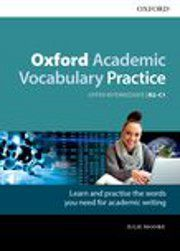 Oxford academic vocabulary practice : upper-intermediate, B2-C1 -Julie Moore, 1st pub., Oxford University Press, 2017. Academic Vocabulary, Vocabulary Practice, Julie Moore, Oxford, University, English, Tools, Instruments, Oxfords