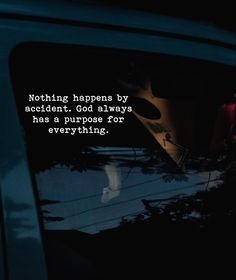 Nothing happens by accident. God always has a purpose for everything.