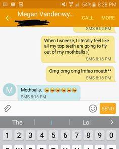Autocorrect does it again! Haha #autocorrectfail #autocorrect #mothballs #imeantmymouth #haha #bestfriendtexts #lol by annessa219