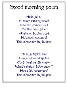 "Good morning poem - but instead use it to program the ""hello"" button, set on random, on an AAC device with some of the lines!  Keep life interesting!"