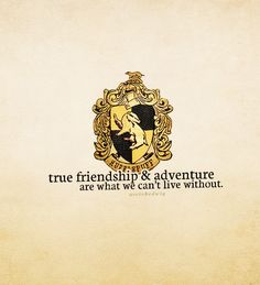 And hufflepuffs do that the best