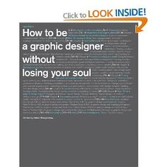 How to Be a Graphic Designer Without Losing Your Soul: New Expanded Edition