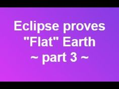 """Eclipse proves """"Flat"""" Earth ~ part 3"""