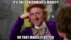 """Scary to listen to people who really believe that  the Government has some stash of mystery money. The Gov't has NO money... only that which we the """"workers bee"""" earn and then PAY to the government."""