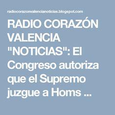 """RADIO CORAZÓN VALENCIA  """"NOTICIAS"""": El Congreso autoriza que el Supremo juzgue a Homs ..."""