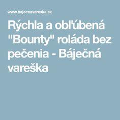 """Rýchla a obľúbená """"Bounty"""" roláda bez pečenia - Báječná vareška"""