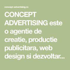 CONCEPT ADVERTISING este o agentie de creatie, productie publicitara, web design si dezvoltare solutii de digital marketing. Web Design, Advertising, Marketing, Design Web, Website Designs, Site Design