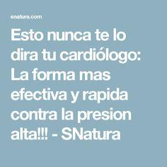 Esto nunca te lo dira tu cardiólogo: La forma mas efectiva y rapida contra la presion alta!!! - SNatura