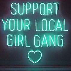 'Support you local girl gang' Neon by artist Nick Thomm #itsasign