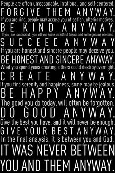 'Do It Anyway' by Mother Theresa, adapted from 'The Paradoxical Commandments' by Kent M. Keith