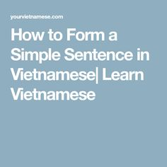How to Form a Simple Sentence in Vietnamese| Learn Vietnamese