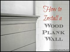 how to install a wood plank wall. i would use narrower planks and stagger them. i like stopping 3/4 of the way up for a photo shelf