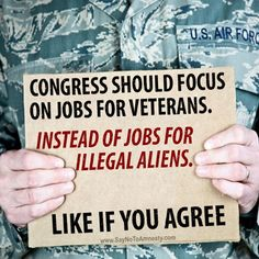 We need to think about our priorities, our veterans. Deport illegal aliens...NOW!  NO AMNESTY!