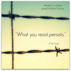 What you resist persists.