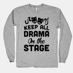 Keep All Drama On The Stage | T-Shirts, Tank Tops, Sweatshirts and Hoodies | HUMAN