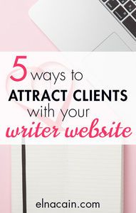 Five Ways to Attract Clients With Your Writer Website